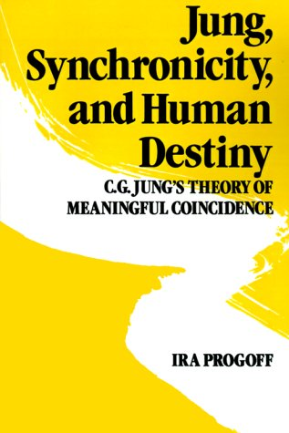 Jung, Synchronicity, and Human Destiny: C.G. Jung's Theory of Meaningful Coincidence