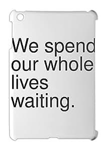 We spend our whole lives waiting. iPad mini - iPad mini 2 plastic case