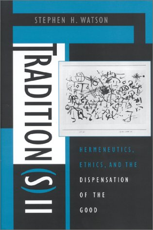 Download Tradition(s) II: Hermeneutics, Ethics, and the Dispensation of the Good pdf epub