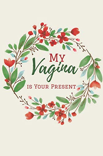 My Vagina is Your Present: Funny Lined Notebook. Blank Novelty Journal with a  Romantic Cover, Perfect as a Gift for Your Amazing partner!. Women ... Valentine