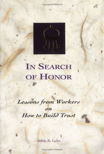 In Search Of Honor - Lessons From Workers On How To Build Trust