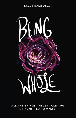 Being Whole: All the Things I Never Told You, Or Admitted to Myself