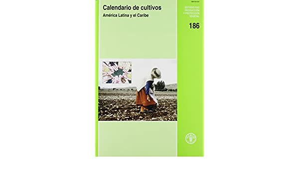 Calendario de cultivos: América Latina y el Caribe (Estudios ...