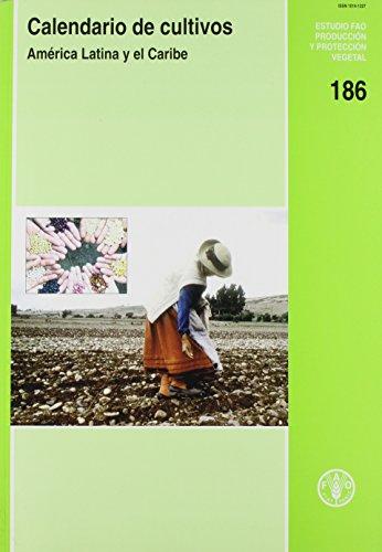 Calendario de cultivos: América Latina y el Caribe (Estudios FAO Producción y Protección Vegetal) (Spanish Edition)