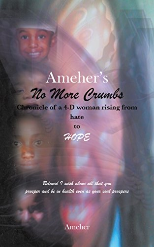 Ameher's No More Crumbs Chronicle of a 4-D Woman Rising from Hate to Hope: Beloved I Wish Above All That You Prosper and Be in Health Even as Your Soul Prospers by [Ameher]
