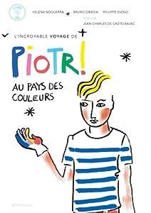 """Afficher """"L'incroyable voyage de Piotr au pays des couleurs"""""""