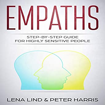Amazon com: Empaths: Step-by-Step Guide for Highly Sensitive