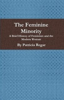 Download The Feminine Minority: A Brief History of Feminism and the Modern Woman ebook