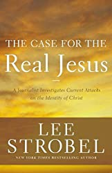 The Case for the Real Jesus: A Journalist Investigates Current Attacks on the Identity of Christ (Case for ... Series)