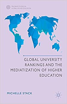 Book Global University Rankings and the Mediatization of Higher Education (Palgrave Studies in Global Higher Education)