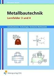 Metallbautechnik: Lernsituationen, Technologie, Technische Mathematik: Lernfelder 3 und 4: Lernsituationen