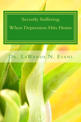 Secretly Suffering: When Depression Hits Home: Practical Strategies for Women Living with Depression