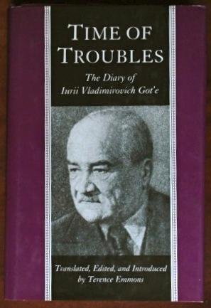 Time of Troubles: The Diary of Iurii Vladimirovich Got'e - Moscow - July 8, 1917 to July 23, 1922