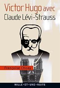 Victor Hugo avec Claude Lévi-Strauss par Françoise Choay