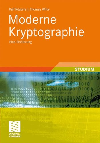 Moderne Kryptographie: Eine Einführung (XLeitfäden der Informatik) Taschenbuch – 4. August 2011 Ralf Küsters Thomas Wilke Vieweg+Teubner Verlag 3519005093