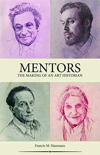 Mentors: The Making of an Art Historian por Francis M. Naumann