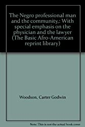 The Negro professional man and the community,: With special emphasis on the physician and the lawyer (The Basic Afro-American reprint library)