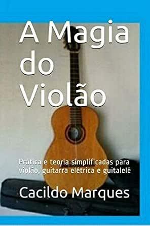 A Magia do Violão: Prática e teoria simplificadas para violão ...