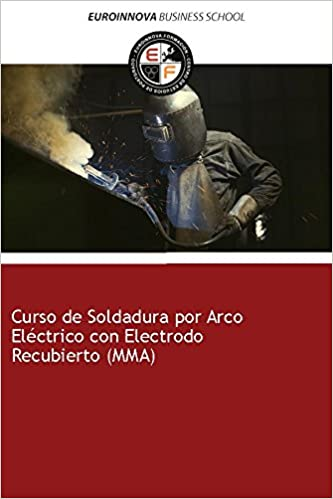 Libro de Curso de Soldadura por Arco Eléctrico con Electrodo Recubierto MMA: Amazon.es: Euroinnova Formación: Libros