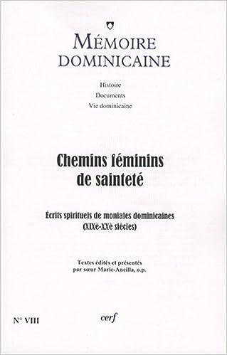 Téléchargement Mémoire dominicaine, N° 8 : Chemins féminins de sainteté : Ecrits spirituels de cinq moniales dominicaines du Sud-Ouest de la France (XIXe -XXe) pdf
