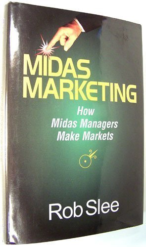 Midas Marketing: How Midas Managers Make Markets by Burn the Boats Press