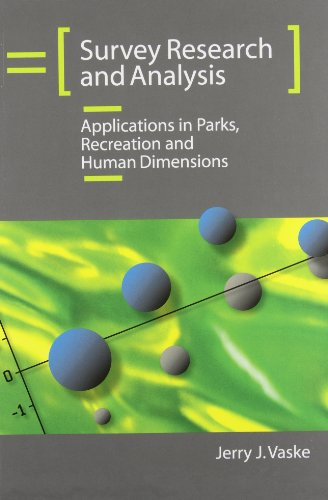Survey Research and Analysis: Applications in Parks, Recreation and Human Dimensions
