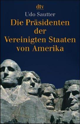 Die Präsidenten der Vereinigten Staaten von Amerika: 1789 bis heute (dtv Sachbuch)