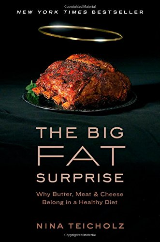 The Big Fat Surprise: Why Butter, Meat and Cheese Belong in a Healthy Diet (Diet Pills True)