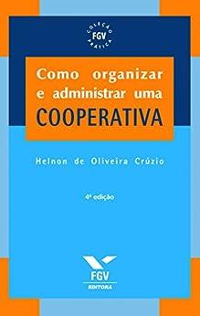 Como organizar e administrar uma cooperativa por [Crúzio, Helnon De Oliveira]