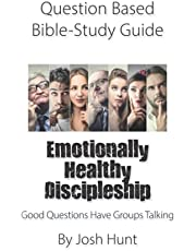 Question-based Bible Study Guide -- Emotionally Healthy Discipleship: Good Questions Have Groups Talking