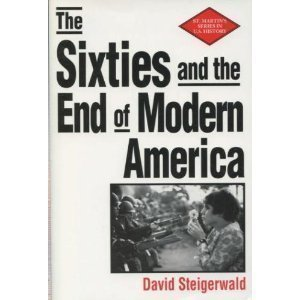 The Sixties and the End of Modern America (The St. Martin's Series in U.S. History) (The End Of America Series)