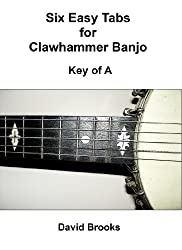 Six Easy Tabs for Clawhammer Banjo - Key of A (English Edition)