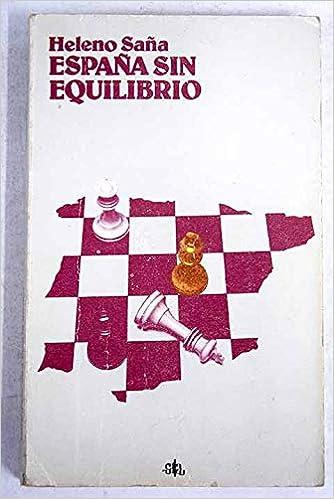 ESPAÑA SIN EQUILIBRIO. DE LOS REYES CATOLICOS A LA SEGUNDA ...