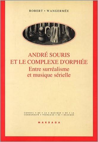 Téléchargement gratuit de livres audio gratuitement André Souris et le complexe d'Orphée. Entre surréalisme et musique sérielle 2870096054 PDF by Robert Wangermée