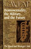 img - for Caveat:Homosexuality,the Military and the Future book / textbook / text book