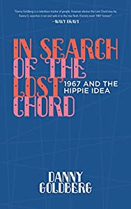 In Search of the Lost Chord: 1967 and the Hippie Idea by Akashic Books