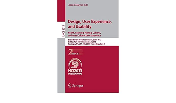 Design User Experience And Usability Health Learning Playing Cultural And Cross Cultural User Experience Second International Conference Duxu Ii Lecture Notes In Computer Science 8013 Marcus Aaron 9783642392405 Amazon Com Books