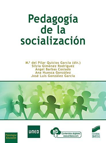 Pedagogía de la socialización de Mª del Pilar Quicios García,Silvia Gimenez Rodríguez,Ángel Barbas Coslado,Ana Huesca GonzálezyJosé Luis González García