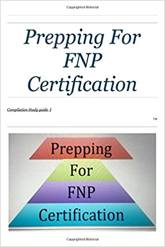Prepping For FNP Certification- (Compilation Study Guide) (Volume 1 ...