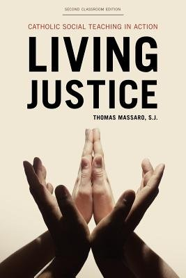 Living Justice: Catholic Social Teaching in Action [LIVING JUSTICE CLASSROOM/E 2/E] [Paperback]