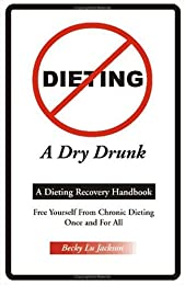 Dieting: A Dry Drunk : A Dieting Recovery Handbook