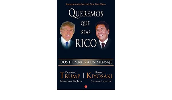 Queremos que seas rico /Why We Want You To Be Rich (Spanish Edition): Robert T. Kiyosaki, Donald Trump: 9789708120692: Amazon.com: Books