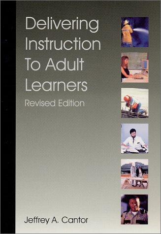 Delivering Instruction to Adult Learners, Revised Edition