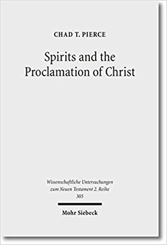 Ebook kostenloser Download-Forum Spirits and the Proclamation of Christ: 1 Peter 3:18-22 in Light of Sin and Punishment Traditions in Early Jewish and Christian Literature ... Untersuchungen Zum Neuen Testament 2. Reihe) CHM by Chad T Pierce