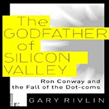 The Godfather of Silicon Valley: Ron Conway and the Fall of the Dot-coms Audiobook by Gary Rivlin Narrated by Richard Ferrone
