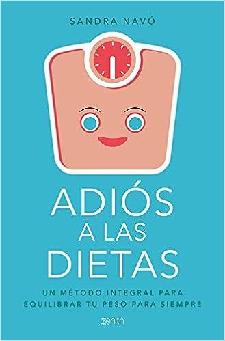 Adiós A Las Dietas: Un Método Integral Para Equilibrar Tu Peso Para Siempre por Sandra Navó epub