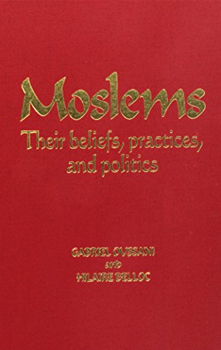 Moslems Their Beliefs, Practices, and Politics [Hardcover] by Gabriel Oussani