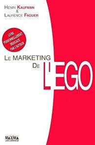 Le marketing de l'ego : Du Client-Roi au Client-Moi par Henri Kaufman