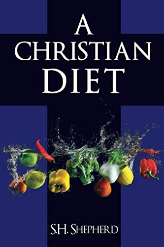 A Christian Diet: For Healing, Rejuvenation, Optimum Health and A Simpler Life
