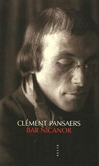 Bar Nicanor : Avec portrait de crotte de bique et de couillandouille par eux-mêmes par Clément Pansaers